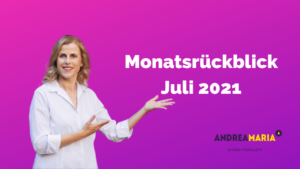Monatsrückblick Juli 2021 Andrea Maria Bokler
